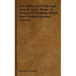 The-California-Fruits-And-How-To-Grow-Them---A-Manual-Of-Methods-Which-Have-Yielded-Greatest-Success