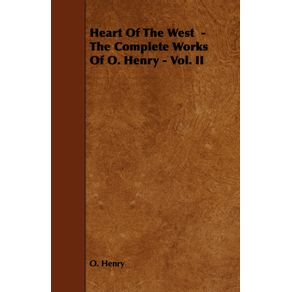Heart-of-the-West---The-Complete-Works-of-O.-Henry---Vol.-II