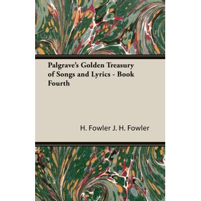 Palgraves-Golden-Treasury-of-Songs-and-Lyrics---Book-Fourth