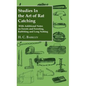 Studies-in-the-Art-of-Rat-Catching---With-Additional-Notes-on-Ferrets-and-Ferreting-Rabbiting-and-Long-Netting