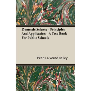 Domestic-Science---Principles-And-Application---A-Text-Book-For-Public-Schools