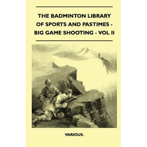 The-Badminton-Library-of-Sports-and-Pastimes---Big-Game-Shooting---Vol-II