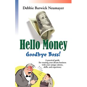 HELLO-MONEY-GOODBYE-BOSS--A-Practical-Guide-For-Creating-Your-Dream-Business-With-Your-Unique-Talents-Skills-and-Experience