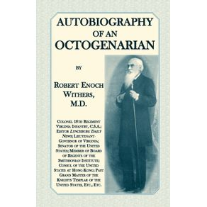 Autobiography-Of-An-Octogenarian.-Robert-Enoch-Withers-M.D.