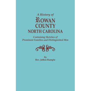 A-History-of-Rowan-County-North-Carolina-Containing-Sketches-of-Prominent-Families-and-Distinguished-Men