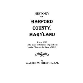 History-of-Harford-County-Maryland-from-1608--the-Year-of-Smiths-Expedition--to-the-Close-of-the-War-of-1812