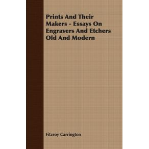 Prints-And-Their-Makers---Essays-On-Engravers-And-Etchers-Old-And-Modern