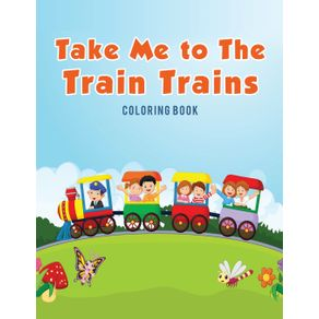 Take-Me-to-The-Train-Trains-Coloring-Book