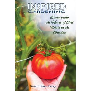 Inspired-Gardening-Discovering-the-Heart-of-God-While-in-the-Garden