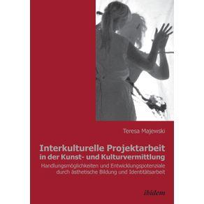 Interkulturelle-Projektarbeit-in-der-Kunst--und-Kulturvermittlung.-Handlungsmoglichkeiten-und-Entwicklungspotenziale-durch-asthetische-Bildung-und-Identitatsarbeit