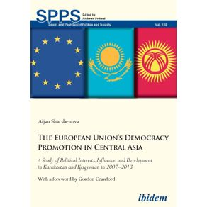 The-European-Unions-Democracy-Promotion-in-Central-Asia.-A-Study-of-Political-Interests-Influence-and-Development-in-Kazakhstan-and-Kyrgyzstan-in-2007-2013