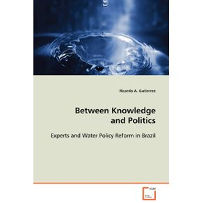 Between-Knowledge-and-Politics---Experts-and-Water-Policy-Reform-in-Brazil
