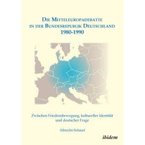 Die-Mitteleuropadebatte-in-der-Bundesrepublik-Deutschland-1980-1990.-Zwischen-Friedensbewegung-kultureller-Identitat-und-deutscher-Frage