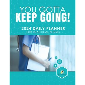 You-Gotta-Keep-Going--2024-Daily-Planner-for-Practical-Nurses