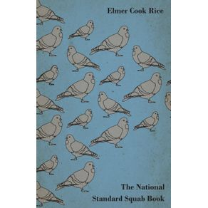 The-National-Standard-Squab-Book---A-Practical-Manual-for-the-Installation-of-a-Successful-Squab-Plant---How-to-Make-a-Pigeon-and-Squab-Business-Pay