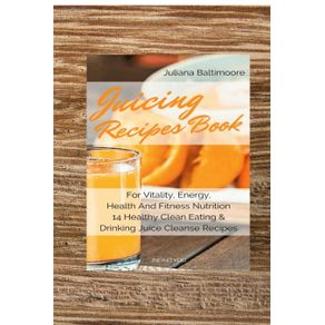 Juicing-Recipes-Book-For-Vitality-Energy-Health-And-Fitness-Nutrition-14-Healthy-Clean-Eating---Drinking-Juice-Cleanse-Recipes