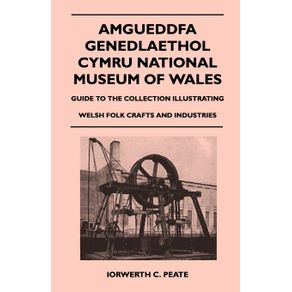 Amgueddfa-Genedlaethol-Cymru-National-Museum-Of-Wales---Guide-To-The-Collection-Illustrating-Welsh-Folk-Crafts-And-Industries