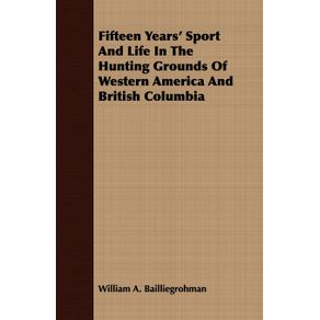 Fifteen-Years-Sport-And-Life-In-The-Hunting-Grounds-Of-Western-America-And-British-Columbia