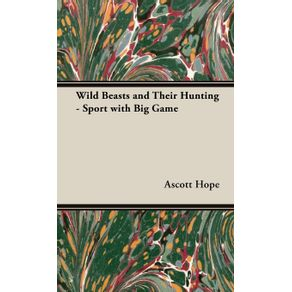 Wild-Beasts-and-Their-Hunting---Sport-with-Big-Game