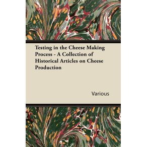 Testing-in-the-Cheese-Making-Process---A-Collection-of-Historical-Articles-on-Cheese-Production