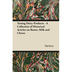 Testing-Dairy-Products---A-Collection-of-Historical-Articles-on-Butter-Milk-and-Cheese