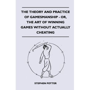 The-Theory-And-Practice-Of-Gamesmanship---Or-The-Art-Of-Winning-Games-Without-Actually-Cheating