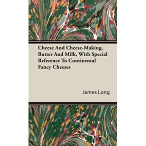 Cheese-And-Cheese-Making-Butter-And-Milk-With-Special-Reference-To-Continental-Fancy-Cheeses