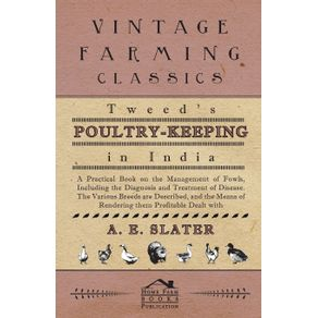 Tweeds-Poultry-Keeping-In-India---A-Practical-Book-On-The-Management-Of-Fowls-Including-The-Diagnosis-And-Treatment-Of-Disease-The-Various-Breeds-Are-Described-And-The-Means-Of-Rendering-Them-Profitable-Dealt-With