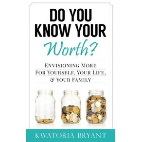 Do-You-Know-Your-Worth--Envisioning-More-for-Yourself-Your-Life---Your-Family