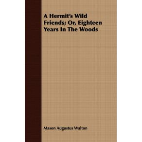 A-Hermits-Wild-Friends--Or-Eighteen-Years-In-The-Woods