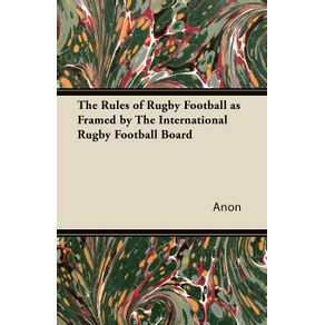The-Rules-of-Rugby-Football-as-Framed-by-The-International-Rugby-Football-Board