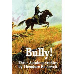 Bully--Three-Autobiographies-by-Theodore-Roosevelt
