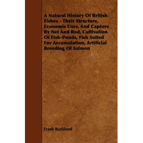 A---Natural-History-of-British-Fishes---Their-Structure-Economis-Uses-and-Capture-by-Net-and-Rod-Cultivation-of-Fish-Ponds-Fish-Suited-for-Accumul