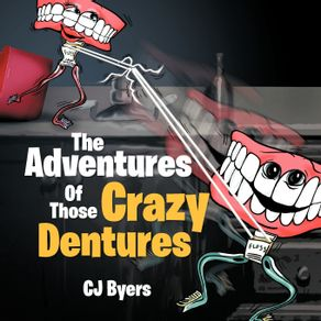 The-Adventures-Of-Those-Crazy-Dentures