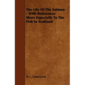 The-Life-of-the-Salmon---With-References-More-Especially-to-the-Fish-in-Scotland