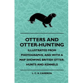 Otters-And-Otter-Hunting---Illustrated-From-Photographs-And-With-A-Map-Showing-British-Otter-Hunts-And-Kennels