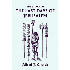 The-Story-of-the-Last-Days-of-Jerusalem-Illustrated-Edition--Yesterdays-Classics-