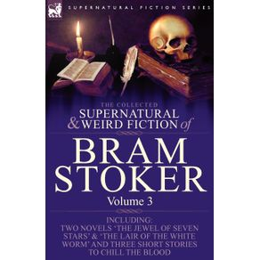 The-Collected-Supernatural-and-Weird-Fiction-of-Bram-Stoker