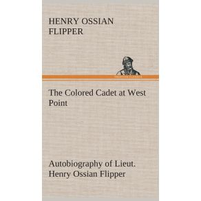 The-Colored-Cadet-at-West-Point-Autobiography-of-Lieut.-Henry-Ossian-Flipper-first-graduate-of-color-from-the-U.-S.-Military-Academy
