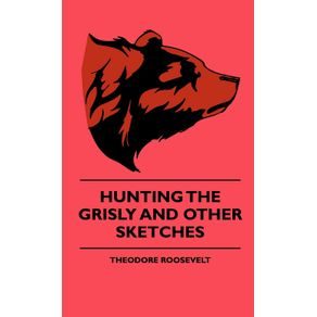 Hunting-The-Grisly-And-Other-Sketches