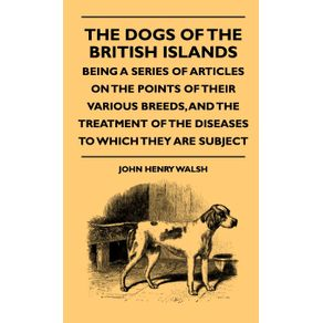 The-Dogs-Of-The-British-Islands---Being-A-Series-Of-Articles-On-The-Points-Of-Their-Various-Breeds-And-The-Treatment-Of-The-Diseases-To-Which-They-Are-Subject