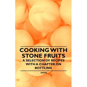 Cooking-with-Stone-Fruits---A-Selection-of-Recipes-with-a-Chapter-on-Bottling