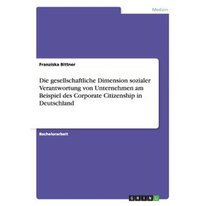 Die-gesellschaftliche-Dimension-sozialer-Verantwortung-von-Unternehmen-am-Beispiel-des-Corporate-Citizenship-in-Deutschland