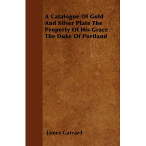 A-Catalogue-Of-Gold-And-Silver-Plate-The-Property-Of-His-Grace-The-Duke-Of-Portland