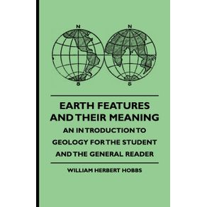 Earth-Features-and-Their-Meaning---An-Introduction-to-Geology-for-the-Student-and-the-General-Reader