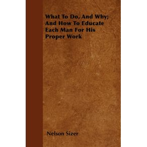 What-To-Do-And-Why--And-How-To-Educate-Each-Man-For-His-Proper-Work