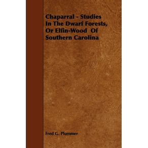 Chaparral---Studies-in-the-Dwarf-Forests-or-Elfin-Wood-of-Southern-Carolina