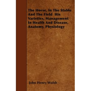 The-Horse-In-The-Stable-And-The-Field--His-Varieties-Management-In-Health-And-Disease-Anatomy-Physiology