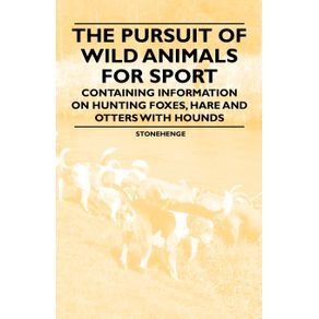 The-Pursuit-of-Wild-Animals-for-Sport---Containing-Information-on-Hunting-Foxes-Hare-and-Otters-with-Hounds