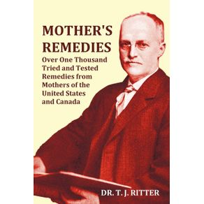 Mothers-Remedies-Over-One-Thousand-Tried-and-Tested-Remedies-from-Mothers-of-the-United-States-and-Canada---Over-1000-Pages-with-Original-Illustratio